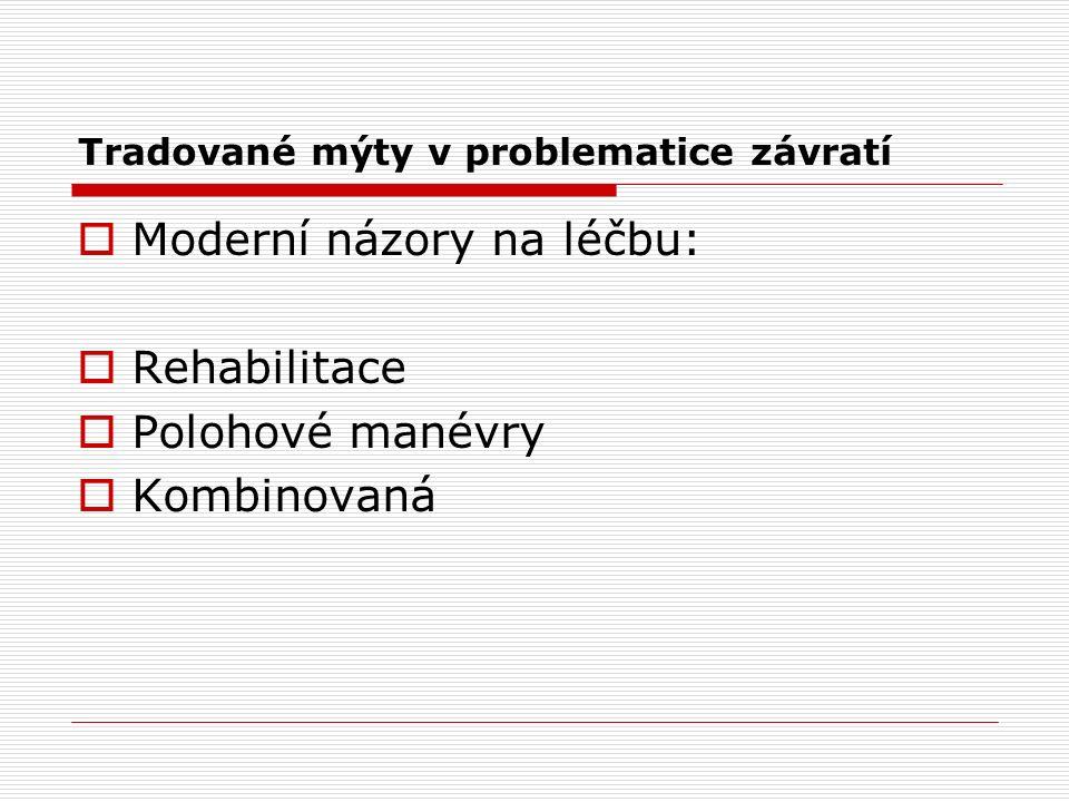 Tradované mýty v problematice závratí  Moderní názory na léčbu:  Rehabilitace  Polohové manévry  Kombinovaná