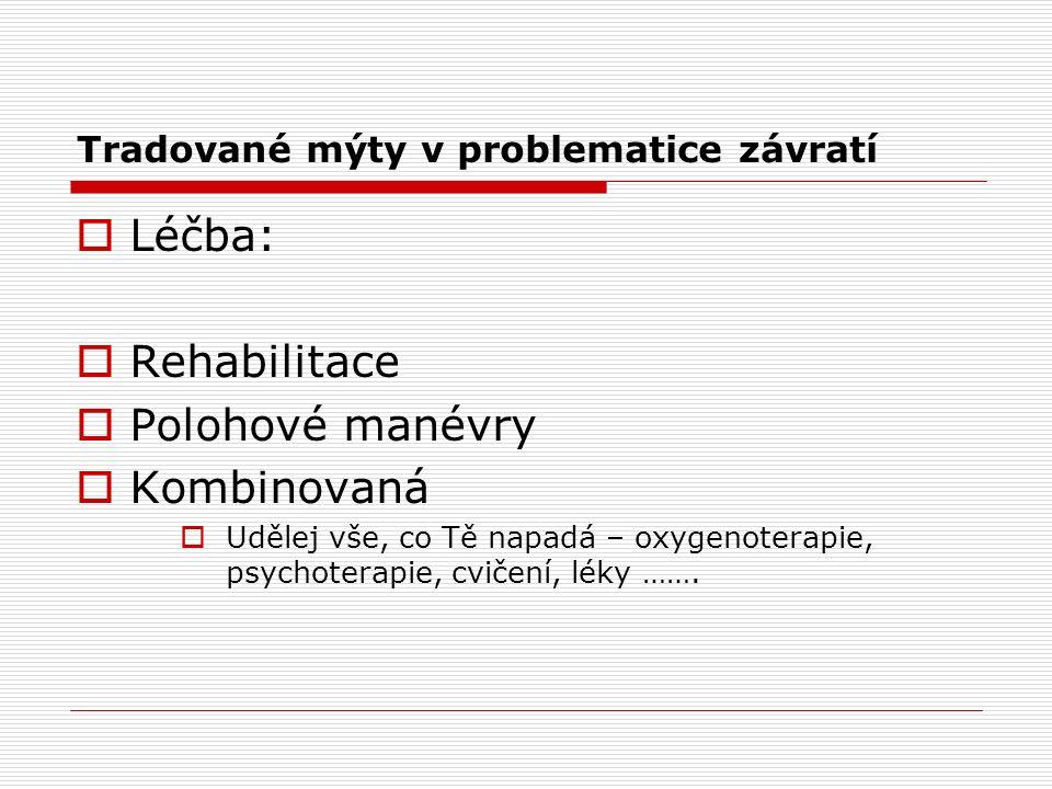 Tradované mýty v problematice závratí  Léčba:  Rehabilitace  Polohové manévry  Kombinovaná  Udělej vše, co Tě napadá – oxygenoterapie, psychoterapie, cvičení, léky …….
