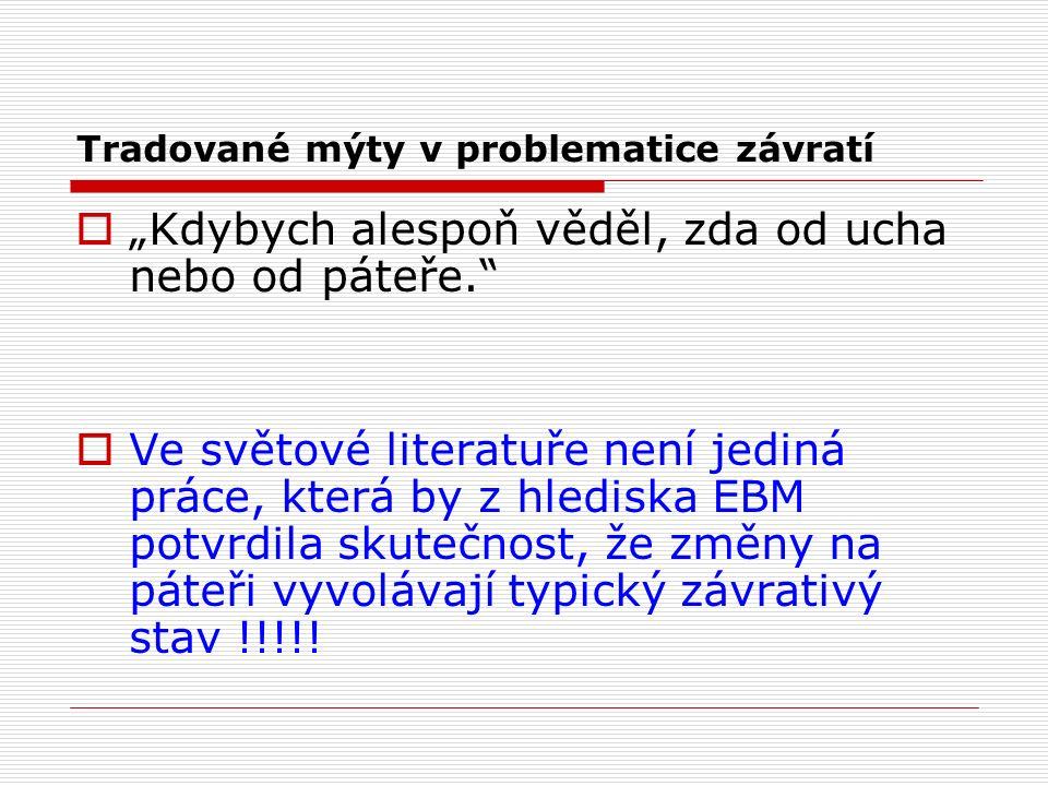 """Tradované mýty v problematice závratí  """"Kdybych alespoň věděl, zda od ucha nebo od páteře.  Ve světové literatuře není jediná práce, která by z hlediska EBM potvrdila skutečnost, že změny na páteři vyvolávají typický závrativý stav !!!!!"""