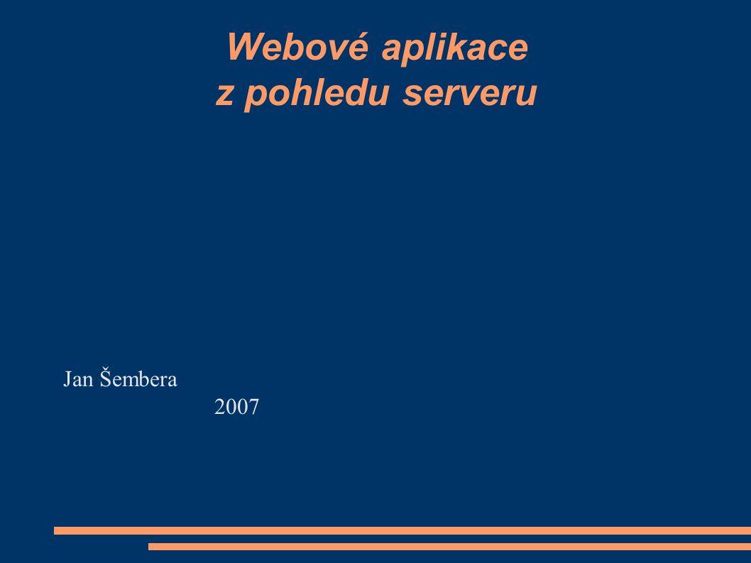 Webové aplikace z pohledu serveru Jan Šembera 2007
