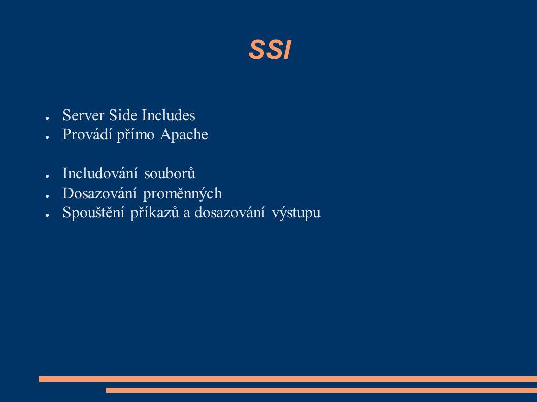 SSI ● Server Side Includes ● Provádí přímo Apache ● Includování souborů ● Dosazování proměnných ● Spouštění příkazů a dosazování výstupu