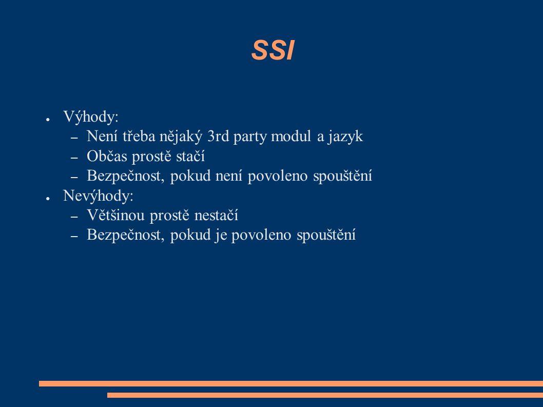 SSI ● Výhody: – Není třeba nějaký 3rd party modul a jazyk – Občas prostě stačí – Bezpečnost, pokud není povoleno spouštění ● Nevýhody: – Většinou prostě nestačí – Bezpečnost, pokud je povoleno spouštění