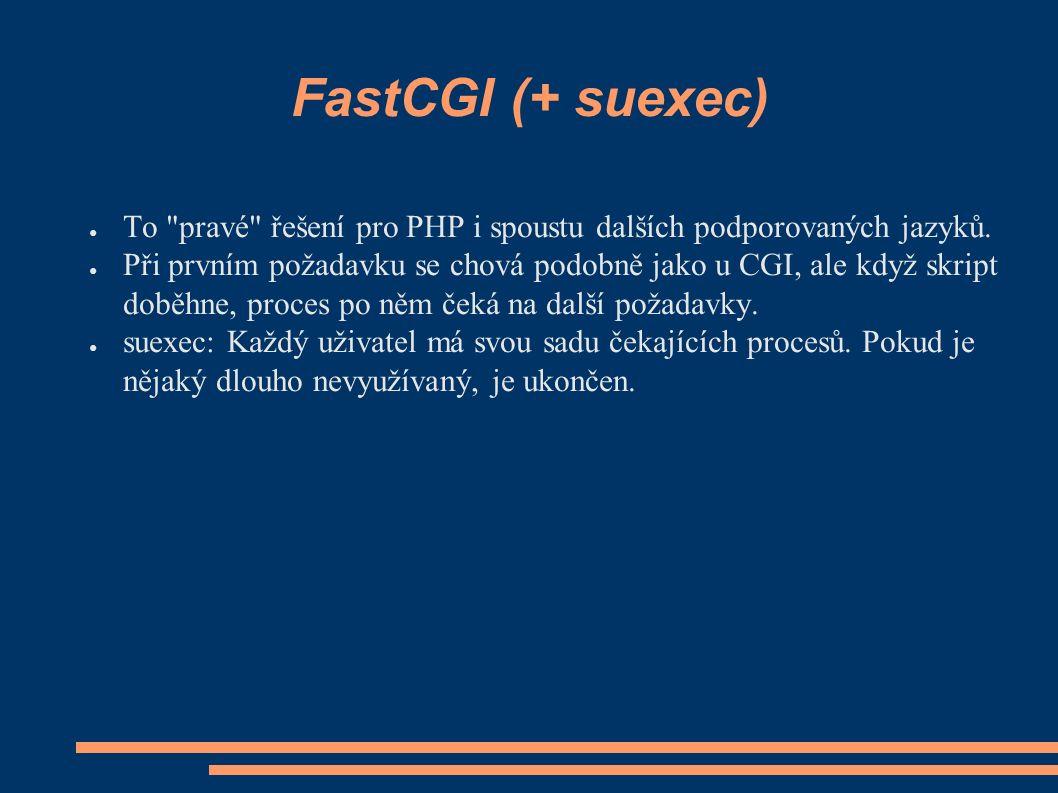 FastCGI (+ suexec) ● To pravé řešení pro PHP i spoustu dalších podporovaných jazyků.