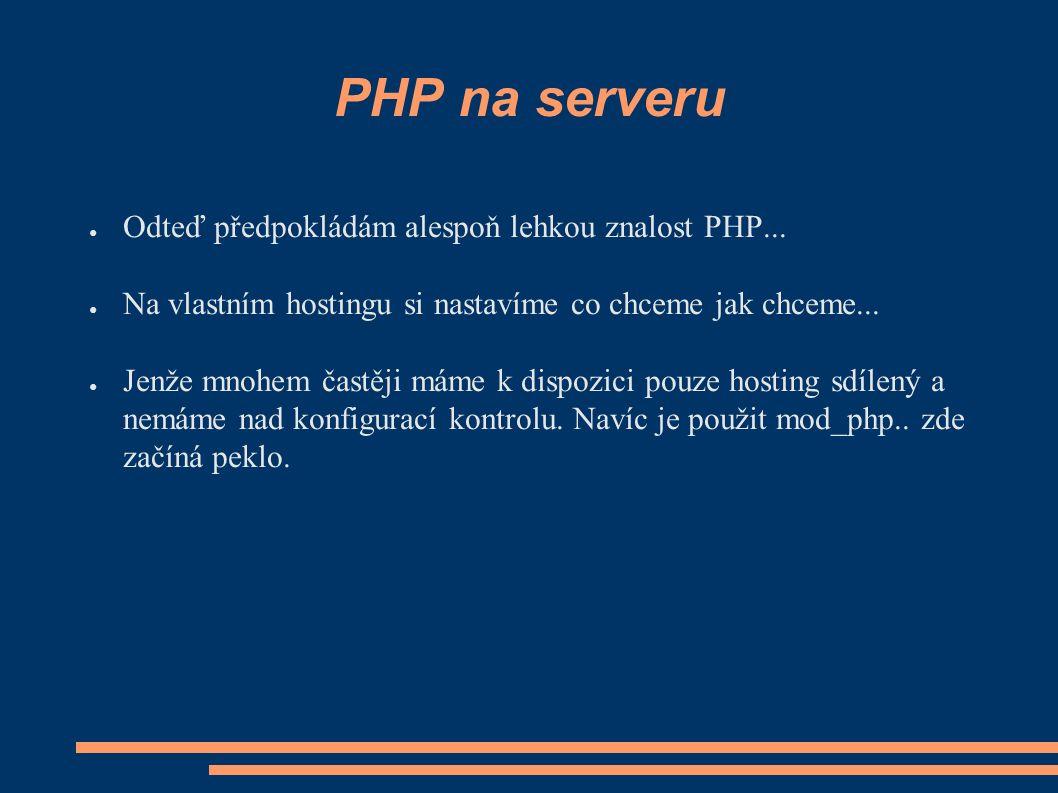 PHP na serveru ● Odteď předpokládám alespoň lehkou znalost PHP...