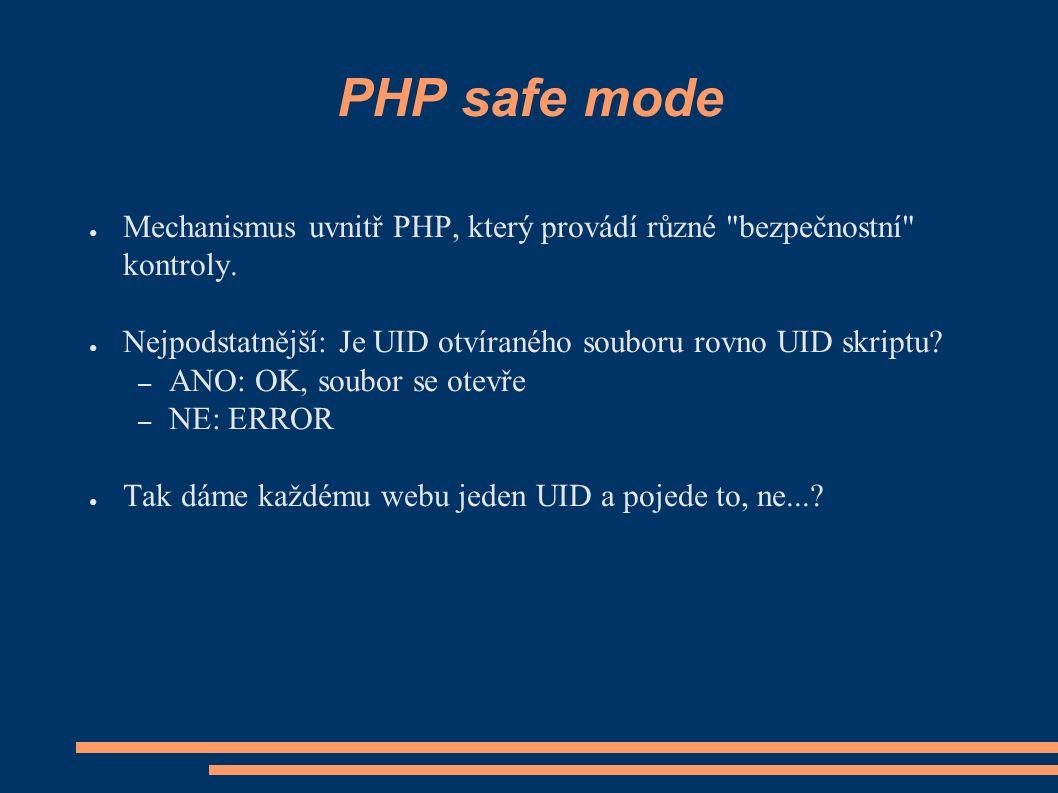 PHP safe mode ● Mechanismus uvnitř PHP, který provádí různé bezpečnostní kontroly.