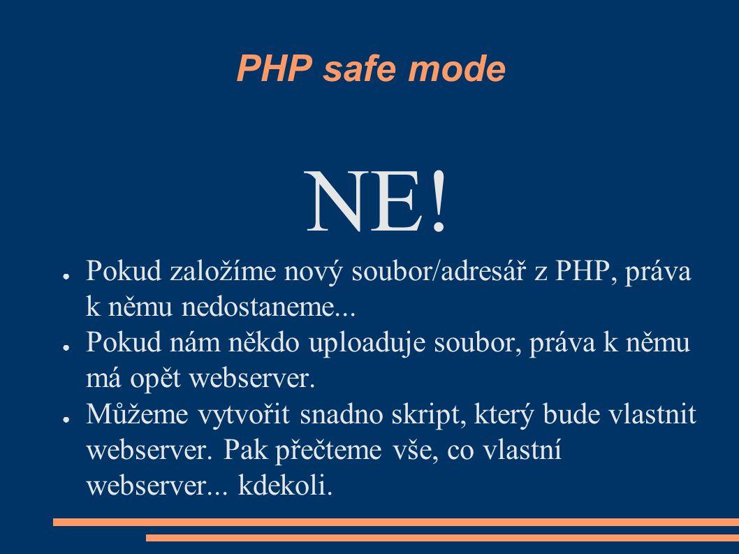PHP safe mode NE. ● Pokud založíme nový soubor/adresář z PHP, práva k němu nedostaneme...