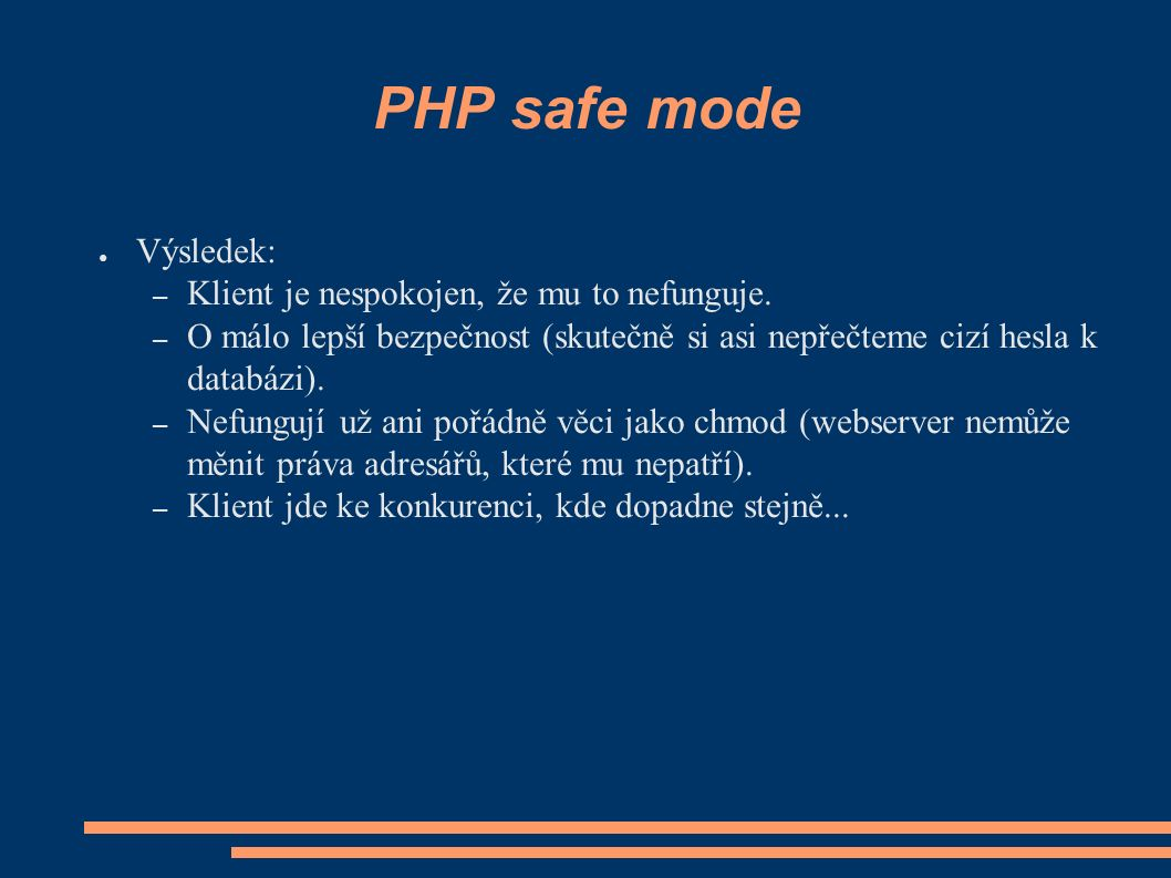PHP safe mode ● Výsledek: – Klient je nespokojen, že mu to nefunguje.