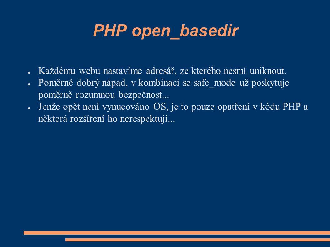 PHP open_basedir ● Každému webu nastavíme adresář, ze kterého nesmí uniknout.