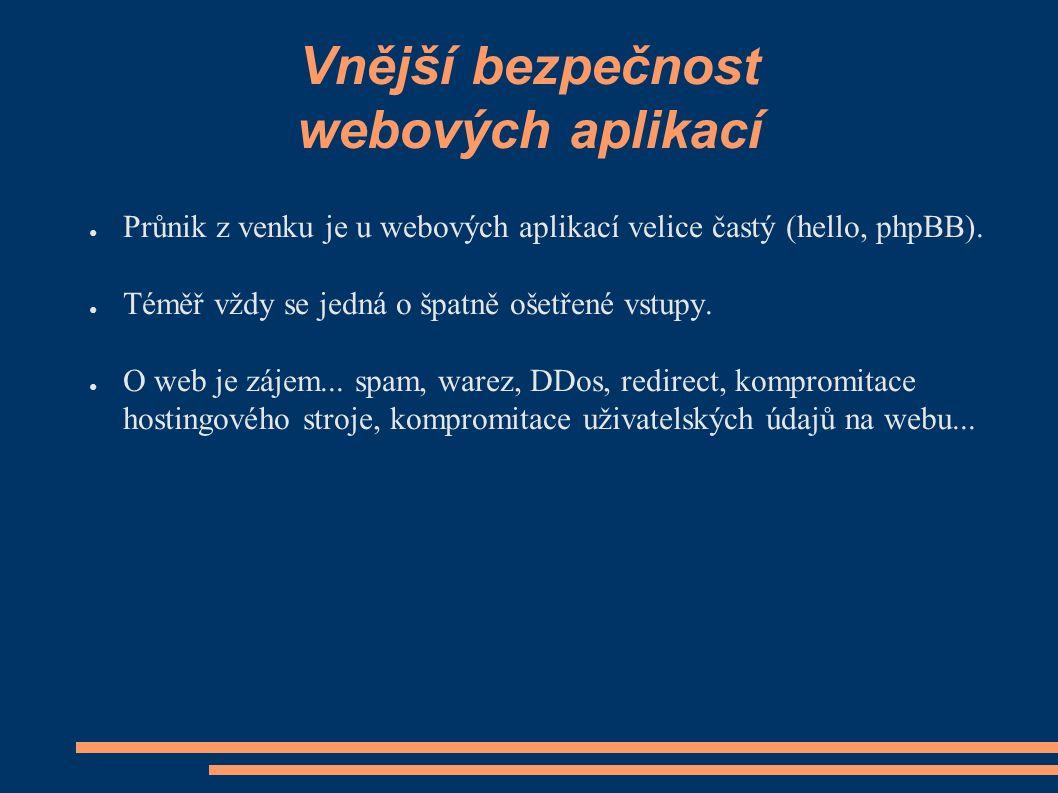 Vnější bezpečnost webových aplikací ● Průnik z venku je u webových aplikací velice častý (hello, phpBB).