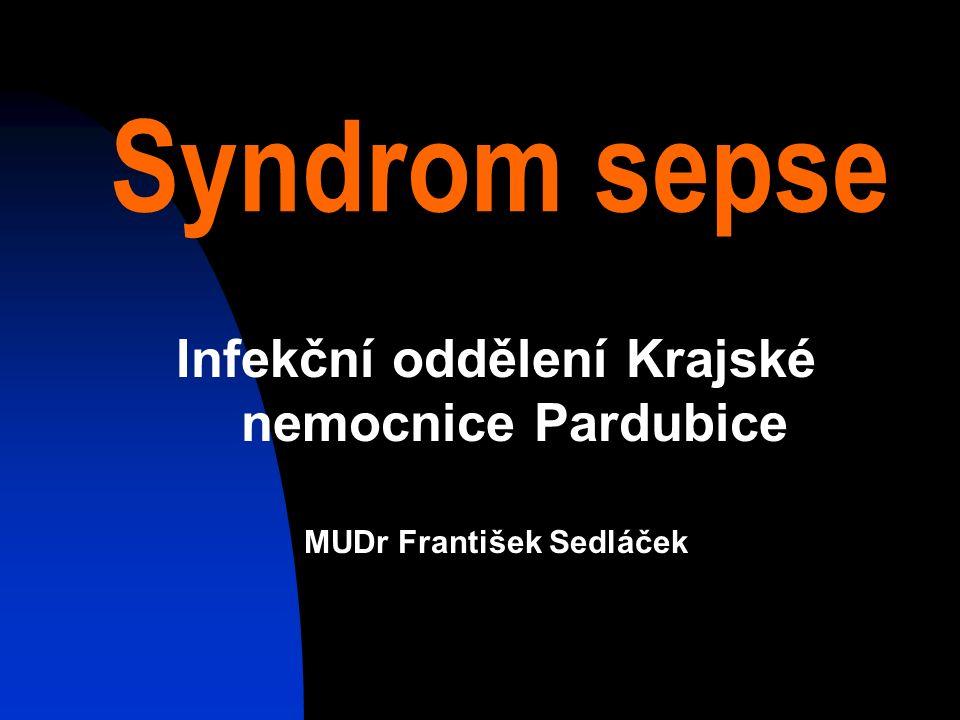 Syndrom sepse Infekční oddělení Krajské nemocnice Pardubice MUDr František Sedláček