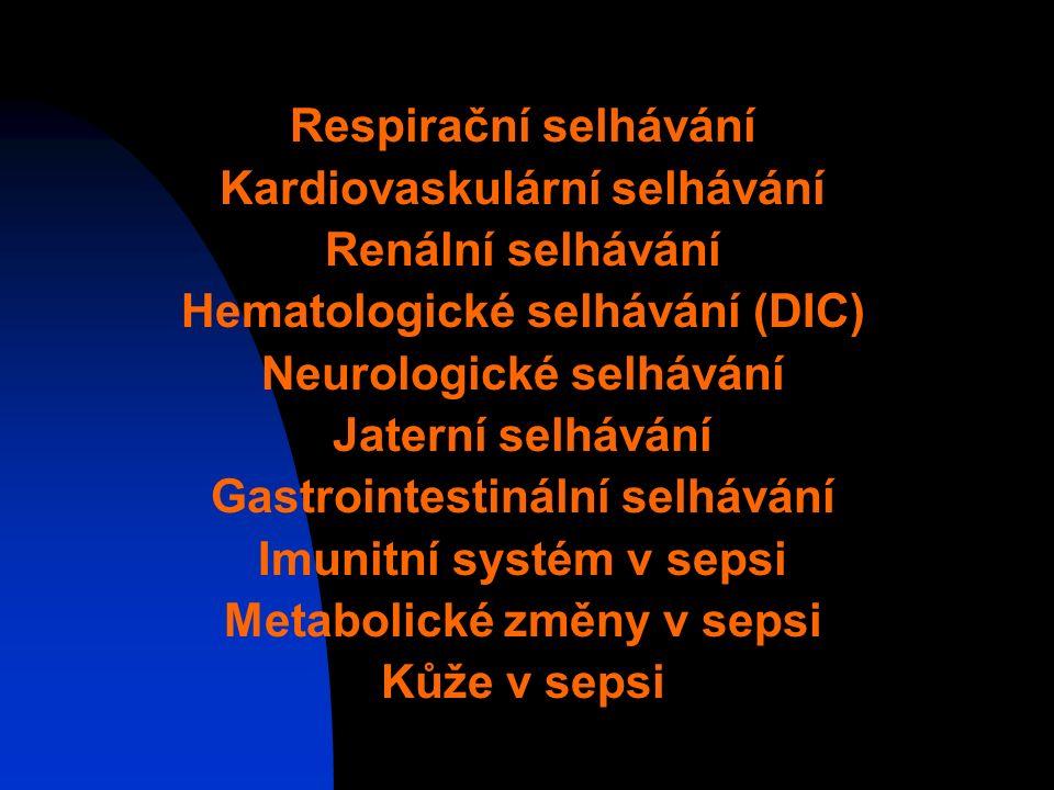 Respirační selhávání Kardiovaskulární selhávání Renální selhávání Hematologické selhávání (DIC) Neurologické selhávání Jaterní selhávání Gastrointestinální selhávání Imunitní systém v sepsi Metabolické změny v sepsi Kůže v sepsi