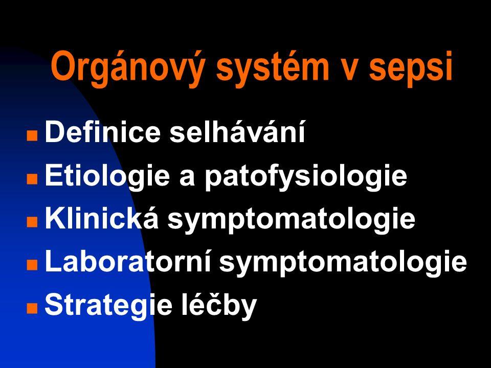 Orgánový systém v sepsi Definice selhávání Etiologie a patofysiologie Klinická symptomatologie Laboratorní symptomatologie Strategie léčby