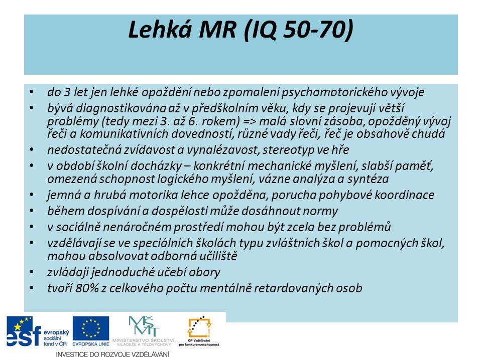 Lehká MR (IQ 50-70) do 3 let jen lehké opoždění nebo zpomalení psychomotorického vývoje bývá diagnostikována až v předškolním věku, kdy se projevují větší problémy (tedy mezi 3.