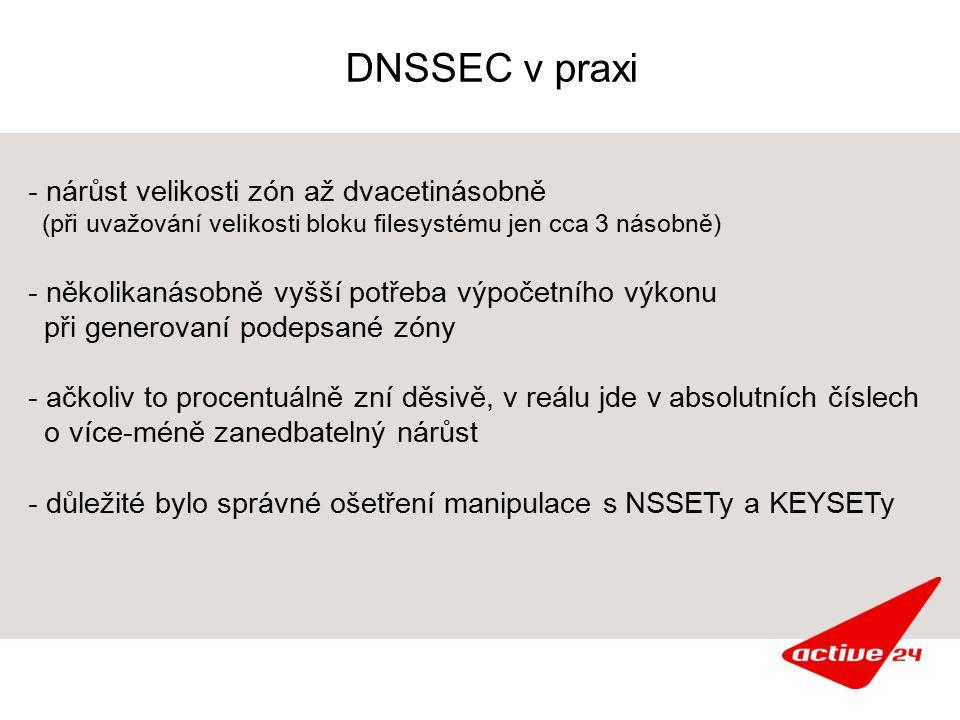 DNSSEC v praxi - nárůst velikosti zón až dvacetinásobně (při uvažování velikosti bloku filesystému jen cca 3 násobně) - několikanásobně vyšší potřeba
