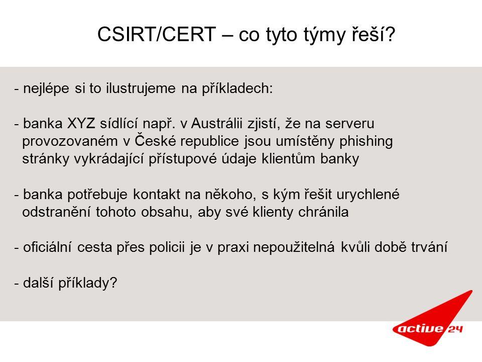 CSIRT/CERT – co tyto týmy řeší? - nejlépe si to ilustrujeme na příkladech: - banka XYZ sídlící např. v Austrálii zjistí, že na serveru provozovaném v