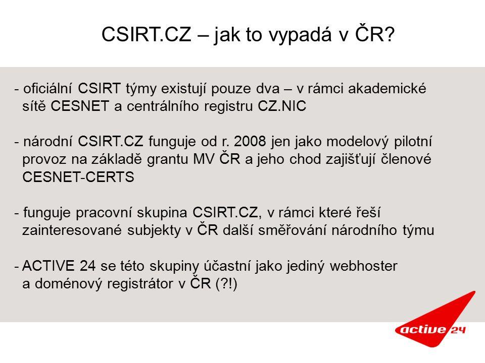 CSIRT.CZ – jak to vypadá v ČR? - oficiální CSIRT týmy existují pouze dva – v rámci akademické sítě CESNET a centrálního registru CZ.NIC - národní CSIR