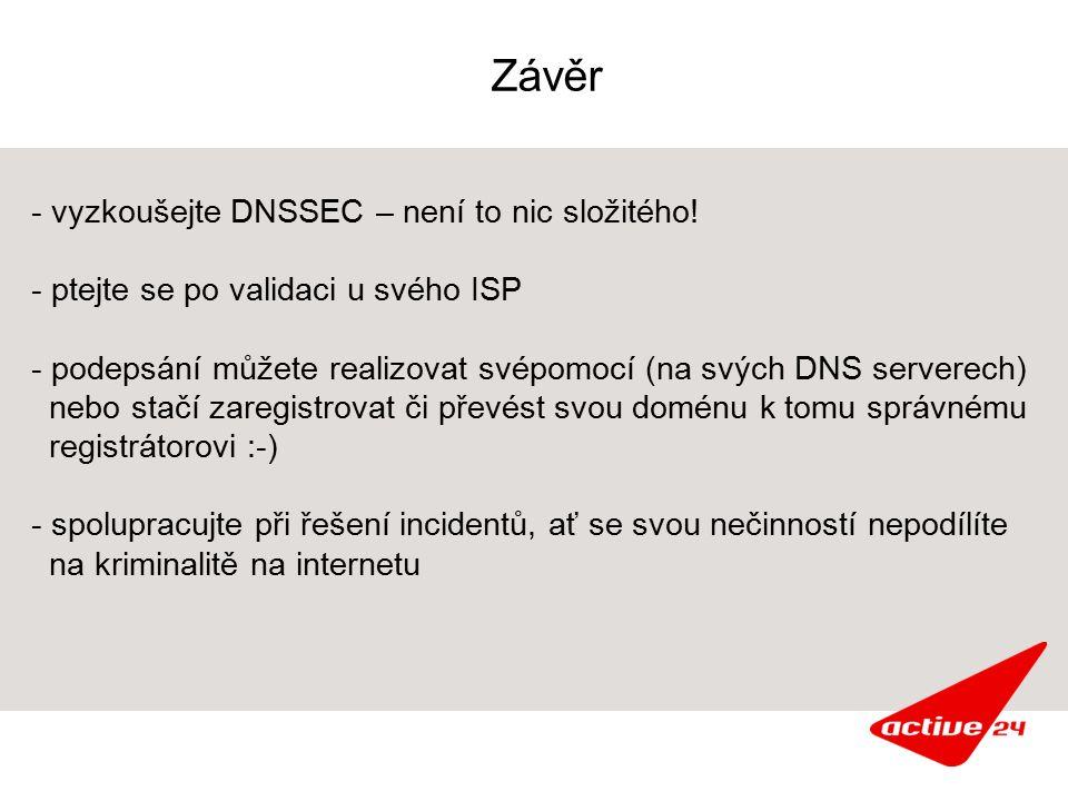 Závěr - vyzkoušejte DNSSEC – není to nic složitého! - ptejte se po validaci u svého ISP - podepsání můžete realizovat svépomocí (na svých DNS serverec