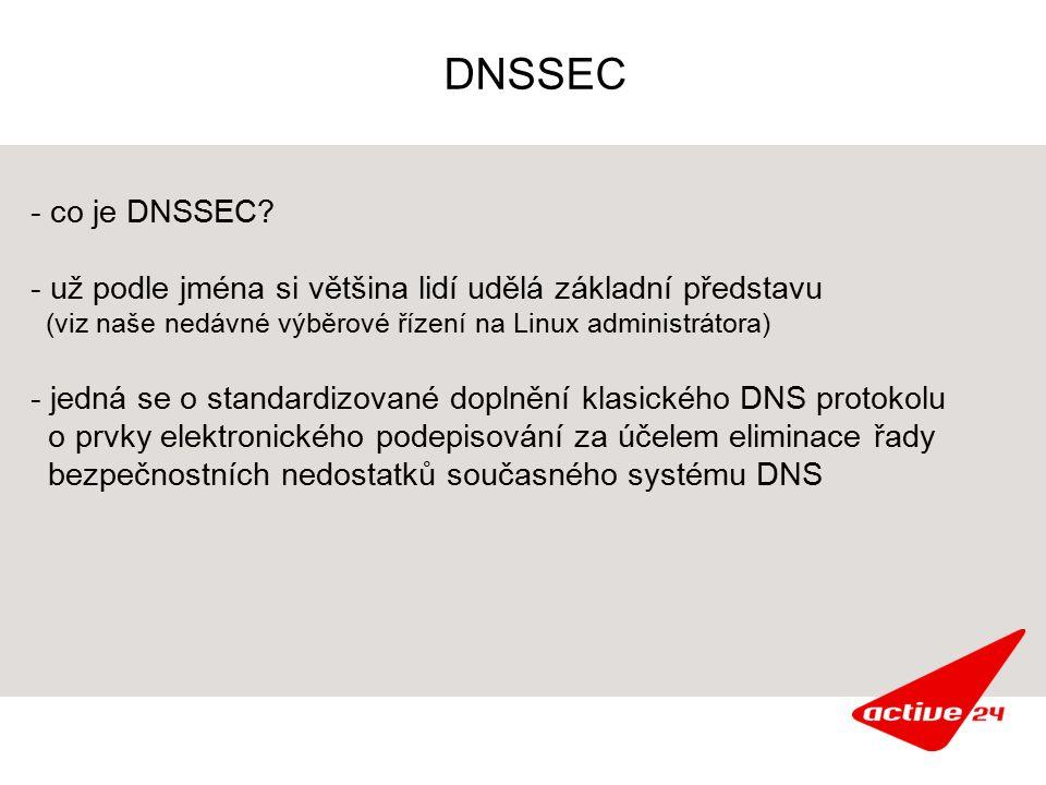 DNSSEC - co je DNSSEC? - už podle jména si většina lidí udělá základní představu (viz naše nedávné výběrové řízení na Linux administrátora) - jedná se