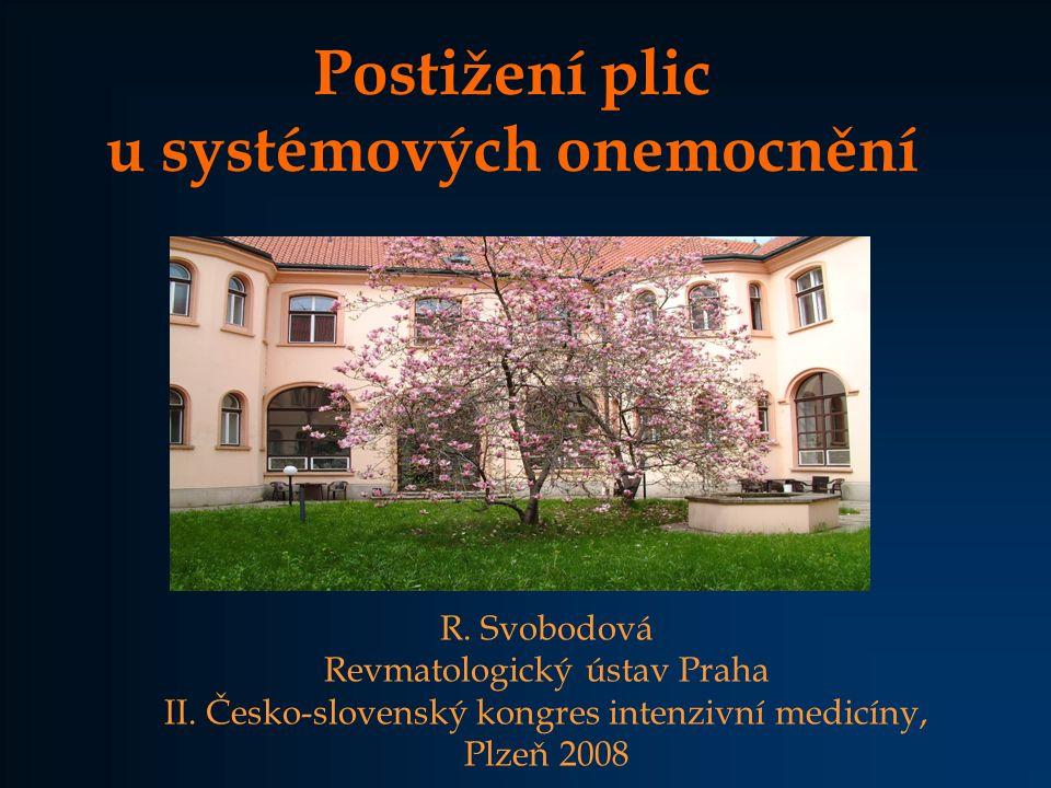 Postižení plic u systémových onemocnění R. Svobodová Revmatologický ústav Praha II. Česko-slovenský kongres intenzivní medicíny, Plzeň 2008