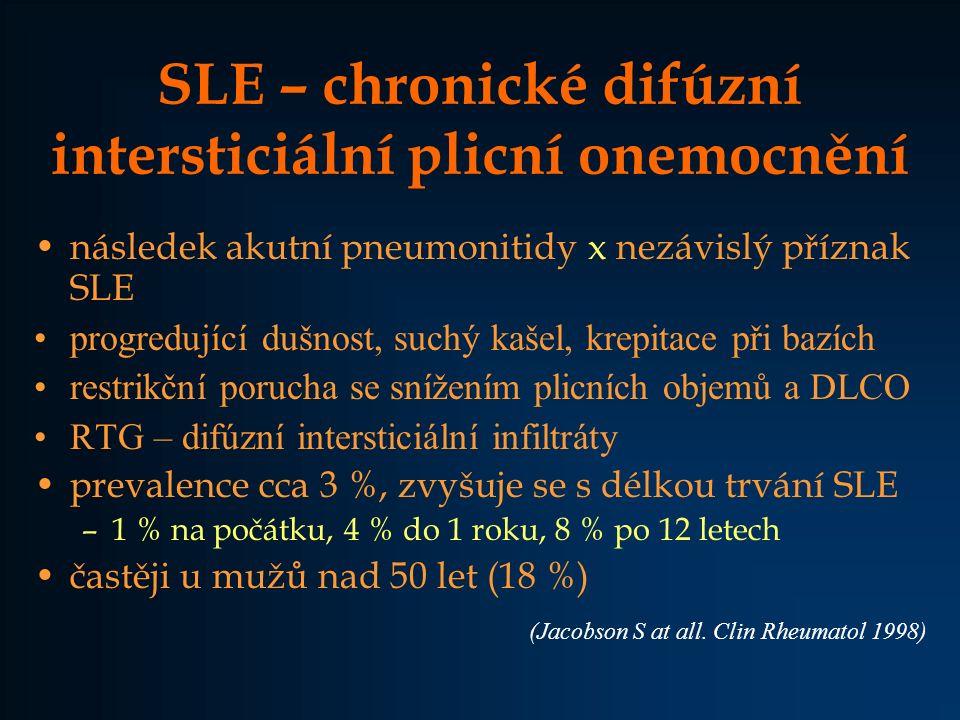 SLE – chronické difúzní intersticiální plicní onemocnění následek akutní pneumonitidy x nezávislý příznak SLE progredující dušnost, suchý kašel, krepi