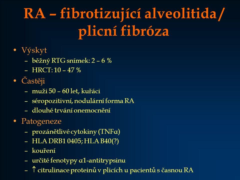 RA – fibrotizující alveolitida / plicní fibróza Výskyt –běžný RTG snímek: 2 – 6 % –HRCT: 10 – 47 % Častěji –muži 50 – 60 let, kuřáci –séropozitivní, n