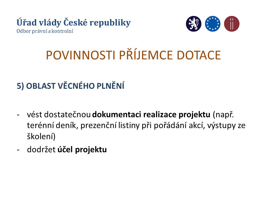 POVINNOSTI PŘÍJEMCE DOTACE 5) OBLAST VĚCNÉHO PLNĚNÍ -vést dostatečnou dokumentaci realizace projektu (např.