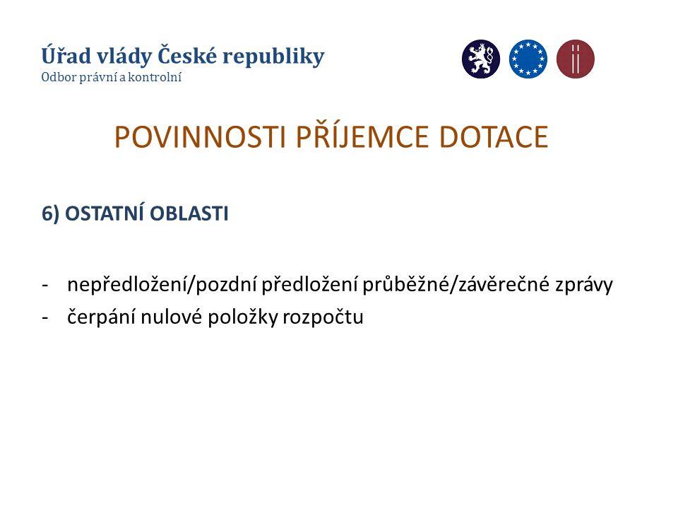 POVINNOSTI PŘÍJEMCE DOTACE 6) OSTATNÍ OBLASTI -nepředložení/pozdní předložení průběžné/závěrečné zprávy -čerpání nulové položky rozpočtu Úřad vlády České republiky Odbor právní a kontrolní