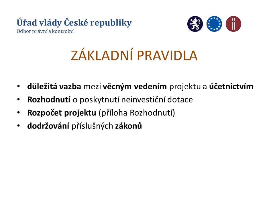 ZÁKLADNÍ PRAVIDLA důležitá vazba mezi věcným vedením projektu a účetnictvím Rozhodnutí o poskytnutí neinvestiční dotace Rozpočet projektu (příloha Rozhodnutí) dodržování příslušných zákonů Úřad vlády České republiky Odbor právní a kontrolní