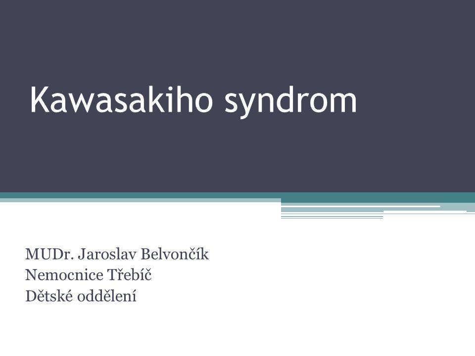 Diagnostické kritéria AHA Febrilie více než 5 dnů a 4 z 5, při koronárním postižení 3 z 5 Absolutní – febrilie Hlavní – akrální kožní změny, polymorfní exantém (PE ne vesikulární) – generalizovaný nebo jenom inguiny a DKK, orofaryngeální změny, konjunktivální injekce, krční lymfadenopatie (KL) Diagnóza per exclusionem!!.