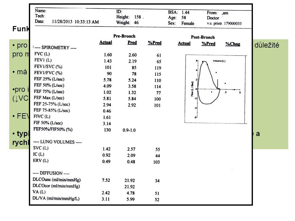 Vyšetřovací proces – další vyšetření Funkční vyšetření pro diferenciální diagnostiku mezi jednotlivými IPP význam nemá, ale je důležité pro monitorování onemocnění má význam jako kritérium při zvažování transplantace plic pro intersticiální plicní procesy je typická restrikční ventilační porucha (↓VC, ↓TLC) FEV1 bývá v normě a FEV1/FVC v normě nebo zvýšené typické je snížení difuzní kapacity plic, které se obvykle rozvíjí dříve a rychleji než pokles VC