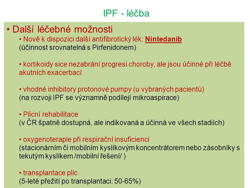 IPF - léčba Další léčebné možnosti Nově k dispozici další antifibrotický lék: Nintedanib (účinnost srovnatelná s Pirfenidonem) kortikoidy sice nezabrání progresi choroby, ale jsou účinné při léčbě akutních exacerbací vhodné inhibitory protonové pumpy (u vybraných pacientů) (na rozvoji IPF se významně podílejí mikroaspirace) Plicní rehabilitace (v ČR špatně dostupná, ale indikovaná a účinná ve všech stadiích) oxygenoterapie při respirační insuficienci (stacionárním či mobilním kyslíkovým koncentrátorem nebo zásobníky s tekutým kyslíkem /mobilní řešení/ ) transplantace plic (5-leté přežití po transplantaci: 50-65%)