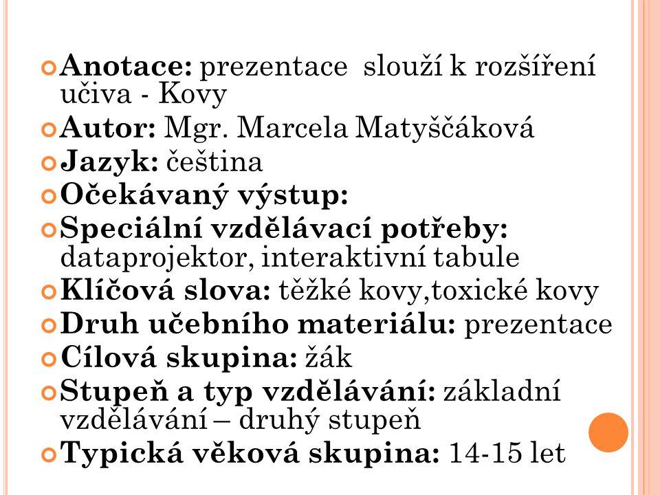 Anotace: prezentace slouží k rozšíření učiva - Kovy Autor: Mgr.