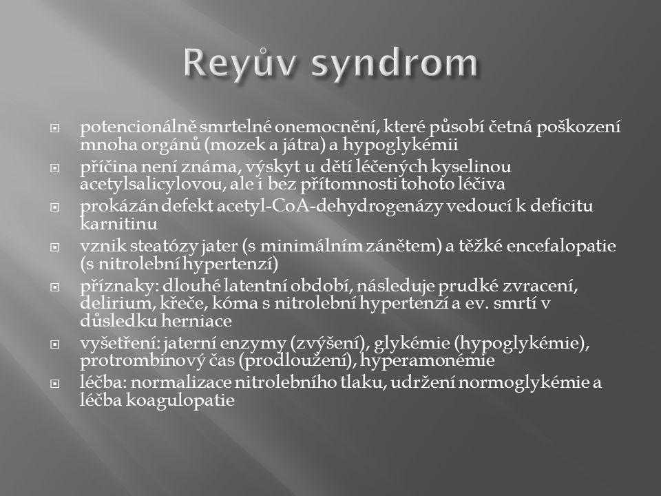  potencionálně smrtelné onemocnění, které působí četná poškození mnoha orgánů (mozek a játra) a hypoglykémii  příčina není známa, výskyt u dětí léčených kyselinou acetylsalicylovou, ale i bez přítomnosti tohoto léčiva  prokázán defekt acetyl-CoA-dehydrogenázy vedoucí k deficitu karnitinu  vznik steatózy jater (s minimálním zánětem) a těžké encefalopatie (s nitrolební hypertenzí)  příznaky: dlouhé latentní období, následuje prudké zvracení, delirium, křeče, kóma s nitrolební hypertenzí a ev.