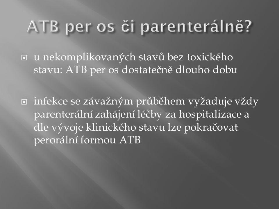  u nekomplikovaných stavů bez toxického stavu: ATB per os dostatečně dlouho dobu  infekce se závažným průběhem vyžaduje vždy parenterální zahájení léčby za hospitalizace a dle vývoje klinického stavu lze pokračovat perorální formou ATB