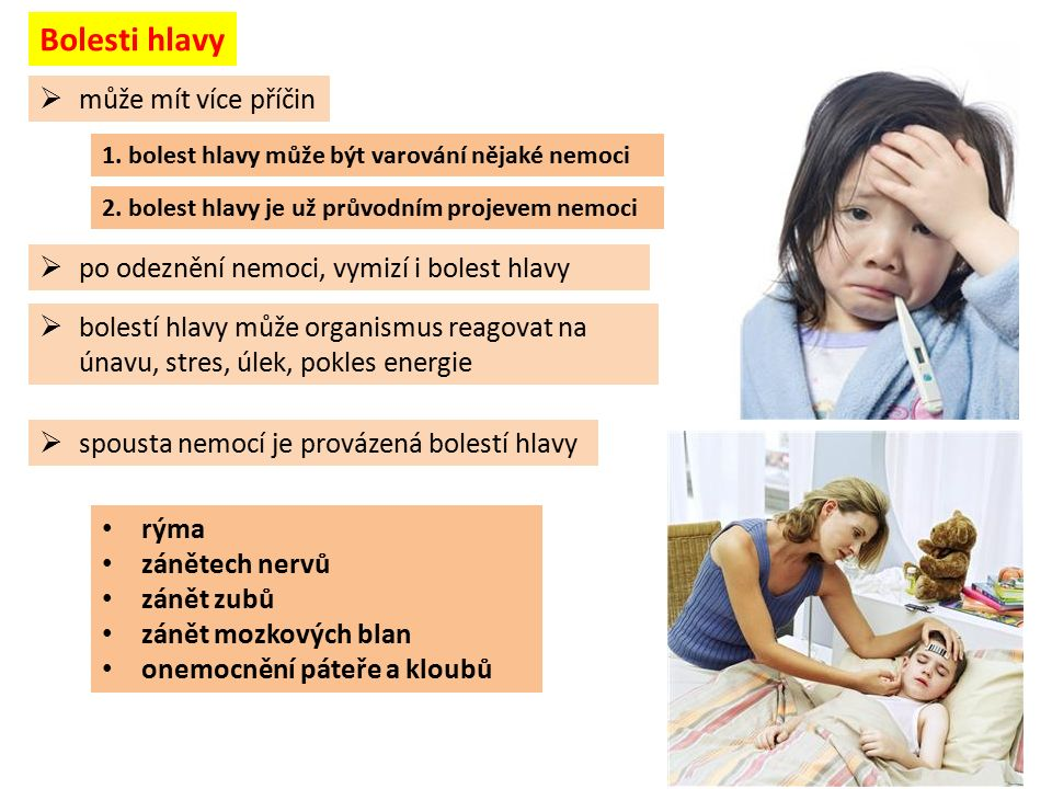  po odeznění nemoci, vymizí i bolest hlavy Bolesti hlavy 1. bolest hlavy může být varování nějaké nemoci 2. bolest hlavy je už průvodním projevem nem