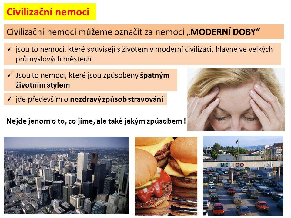 Civilizační nemoci Jsou to nemoci, které jsou způsobeny špatným životním stylem Nejde jenom o to, co jíme, ale také jakým způsobem ! jde především o n