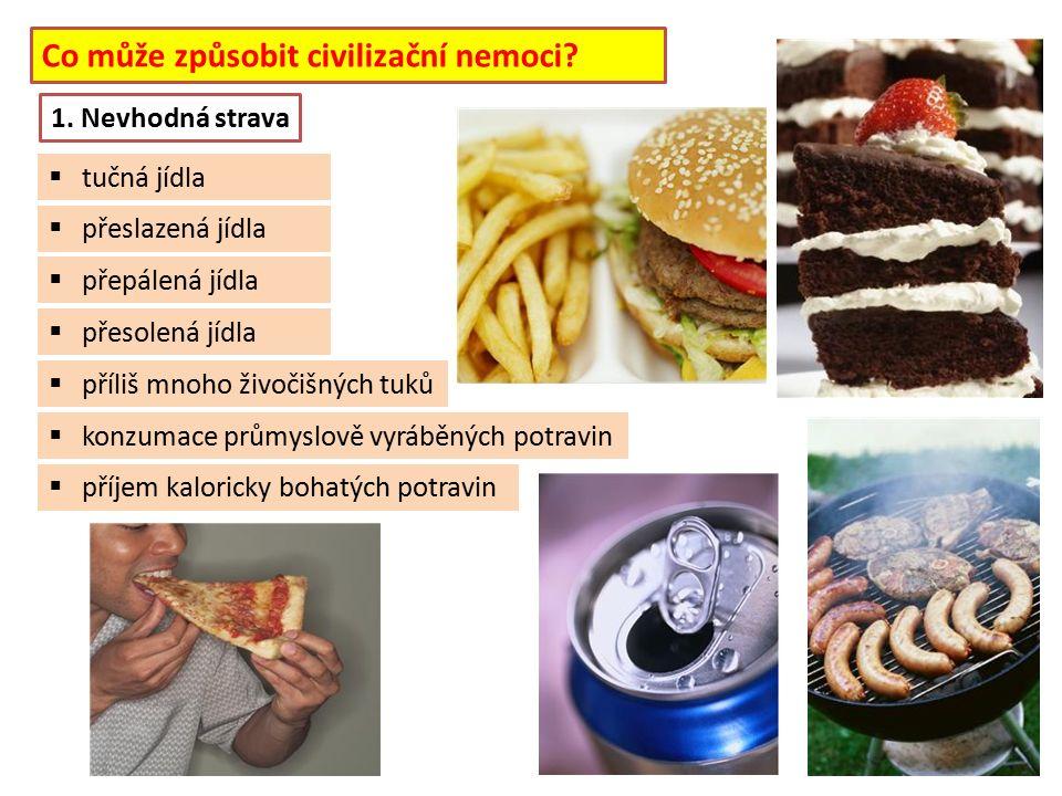 Co může způsobit civilizační nemoci?  tučná jídla 1. Nevhodná strava  konzumace průmyslově vyráběných potravin  příjem kaloricky bohatých potravin