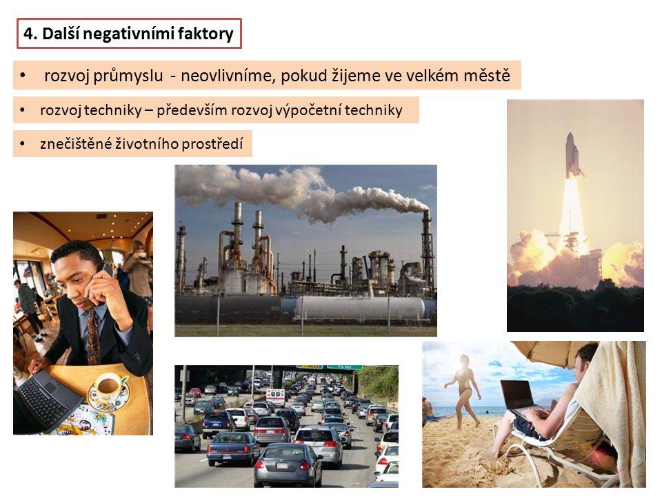 rozvoj techniky – především rozvoj výpočetní techniky 4. Další negativními faktory znečištěné životního prostředí rozvoj průmyslu - neovlivníme, pokud