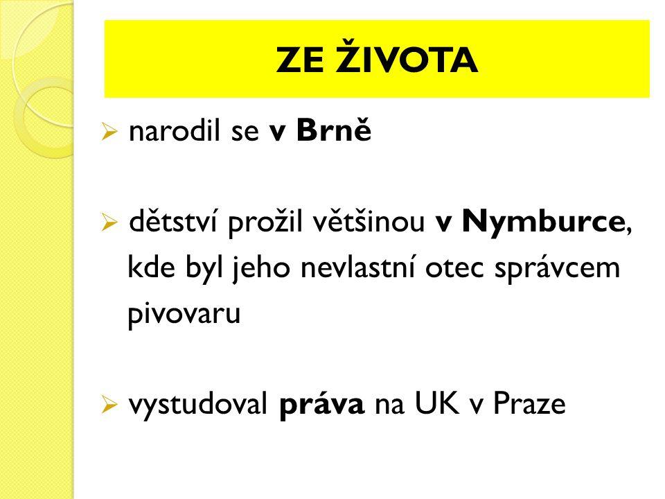 ZE ŽIVOTA  narodil se v Brně  dětství prožil většinou v Nymburce, kde byl jeho nevlastní otec správcem pivovaru  vystudoval práva na UK v Praze