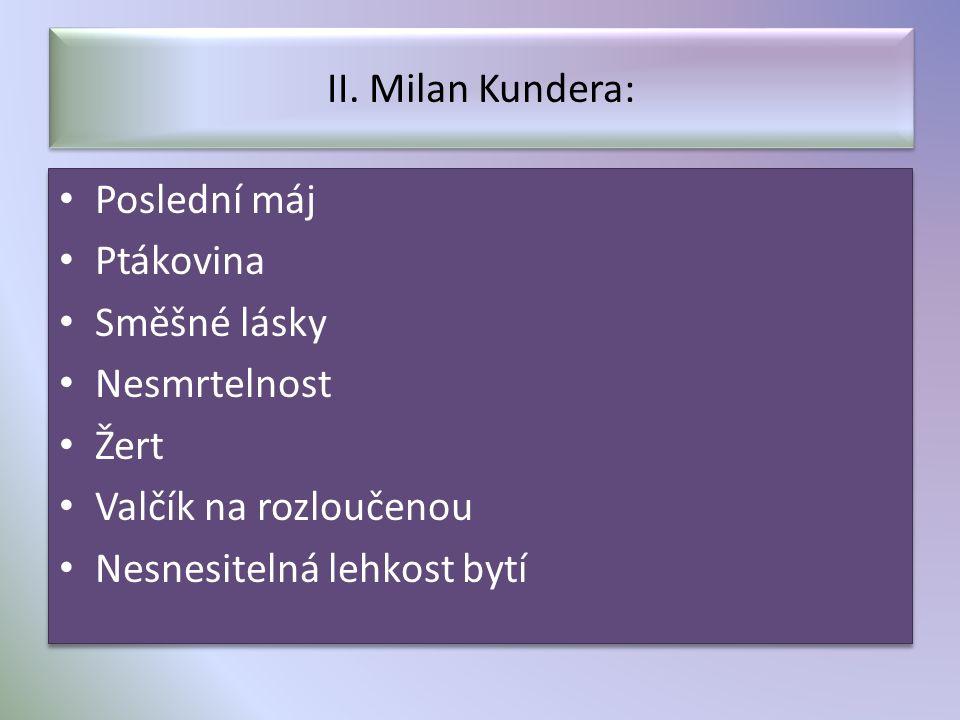 II. Milan Kundera: Poslední máj Ptákovina Směšné lásky Nesmrtelnost Žert Valčík na rozloučenou Nesnesitelná lehkost bytí