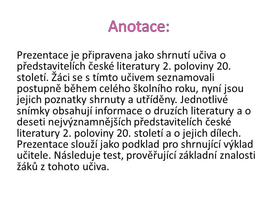 Prezentace je připravena jako shrnutí učiva o představitelích české literatury 2. poloviny 20. století. Žáci se s tímto učivem seznamovali postupně bě