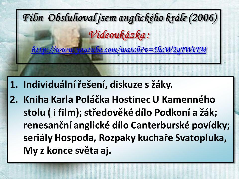 Film Obsluhoval jsem anglického krále (2006) Videoukázka : http://www.youtube.com/watch?v=5hcW2qJWtJM Film Obsluhoval jsem anglického krále (2006) Videoukázka : http://www.youtube.com/watch?v=5hcW2qJWtJM 1.Individuální řešení, diskuze s žáky.Individuální řešení, diskuze s žáky.