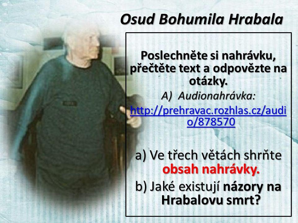 Osud Bohumila Hrabala Poslechněte si nahrávku, přečtěte text a odpovězte na otázky.
