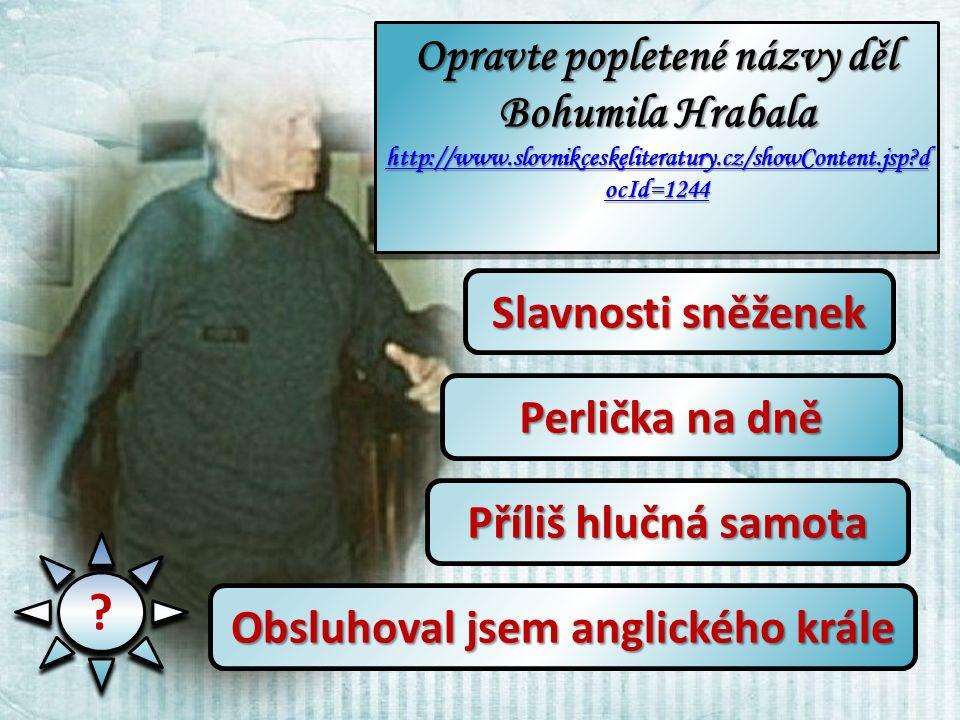 Opravte popletené názvy děl Bohumila Hrabala http://www.slovnikceskeliteratury.cz/showContent.jsp?d ocId=1244 http://www.slovnikceskeliteratury.cz/showContent.jsp?d ocId=1244 Opravte popletené názvy děl Bohumila Hrabala http://www.slovnikceskeliteratury.cz/showContent.jsp?d ocId=1244 http://www.slovnikceskeliteratury.cz/showContent.jsp?d ocId=1244 .