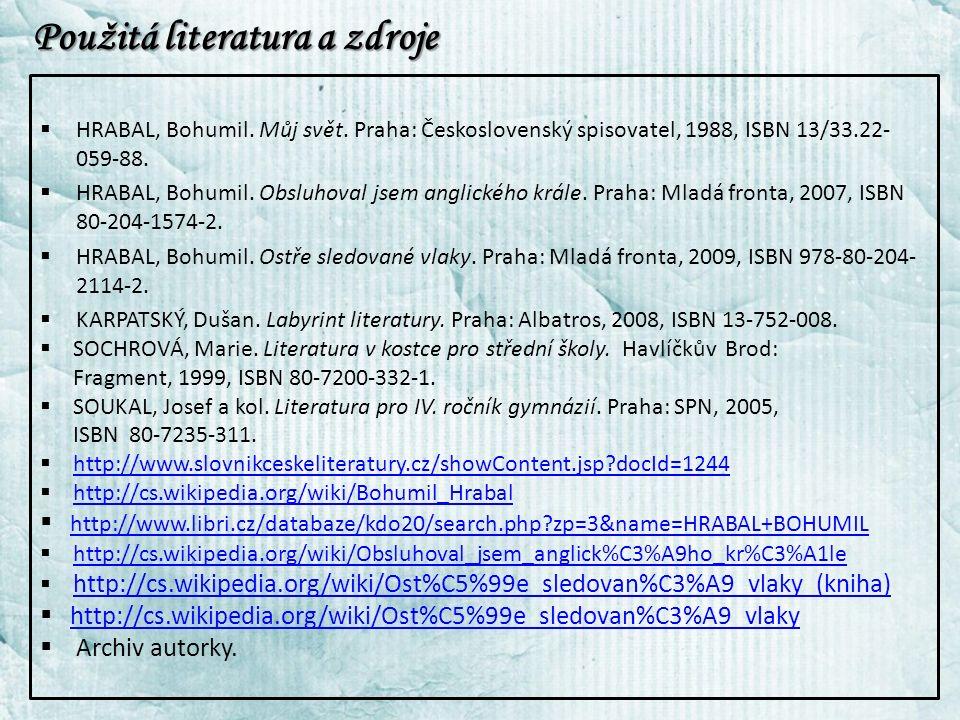 Použitá literatura a zdroje  HRABAL, Bohumil. Můj svět.