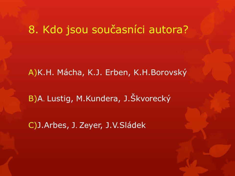 8. Kdo jsou současníci autora. A)K.H. Mácha, K.J.