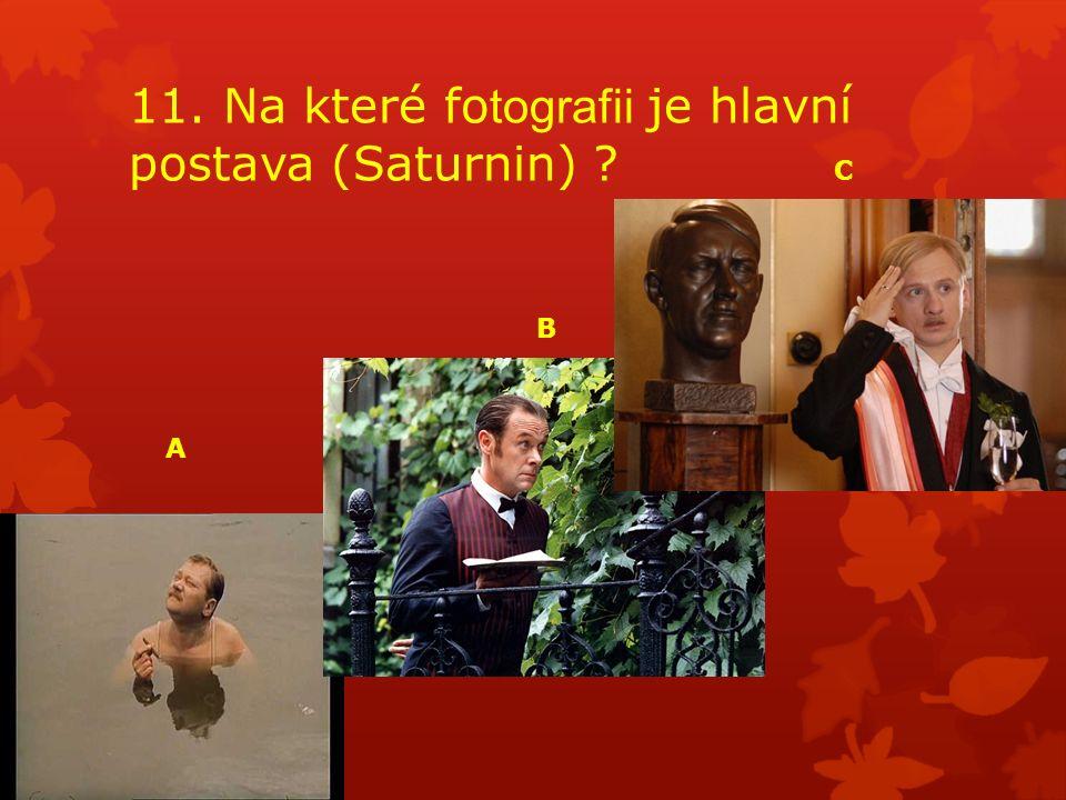 11. Na které fo tografii je hlavní postava (Saturnin) ? A B C