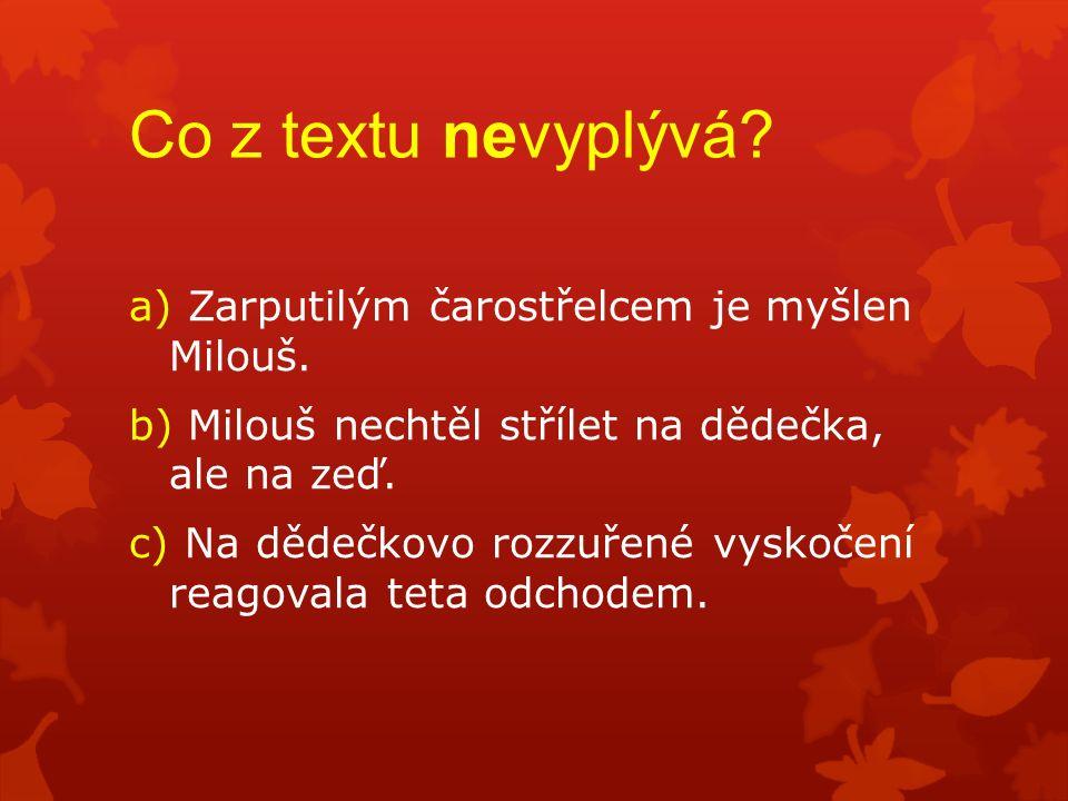 Co z textu nevyplývá. a) Zarputilým čarostřelcem je myšlen Milouš.