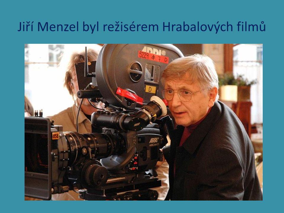 Jiří Menzel byl režisérem Hrabalových filmů