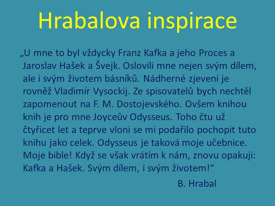 """Hrabalova inspirace """"U mne to byl vždycky Franz Kafka a jeho Proces a Jaroslav Hašek a Švejk. Oslovili mne nejen svým dílem, ale i svým životem básník"""